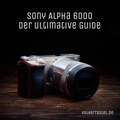 Sony Alpha a6000 - Der ultimative Guide